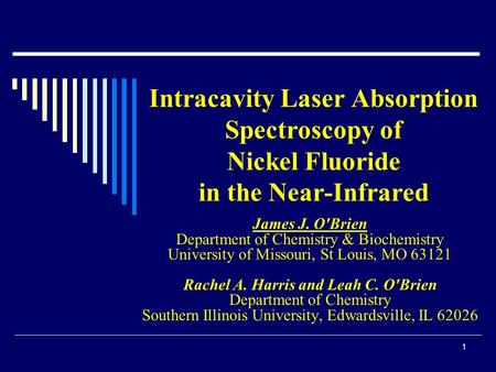 1 Intracavity Laser Absorption Spectroscopy of Nickel Fluoride in the Near-Infrared James J. O'Brien Department of Chemistry & Biochemistry University.