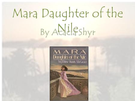 Mara Daughter of the Ni le By Acacia Shyr. Author Eloise Jarvis McGraw Awards: Got the New Berry Award 3 times Edgar Award from Mystery Writers Other.