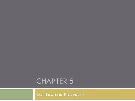 CHAPTER 5 Civil Law and Procedure. Crimes v. Torts  Public wrong against society  Private wrong against an individual.
