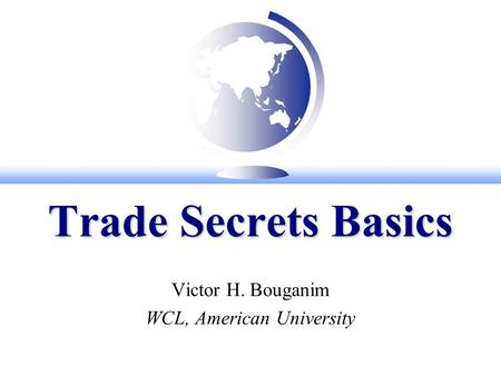 Trade Secrets Basics Victor H. Bouganim WCL, American University.