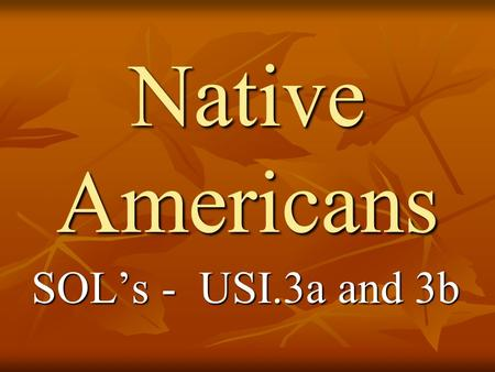 Native Americans SOL's - USI.3a and 3b. Native Americans Prior to the arrival of Europeans, American Indians (First Americans) were dispersed across different.