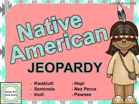 Native American JEOPARDY Kwakiutl - Hopi Seminole - Nez Perce