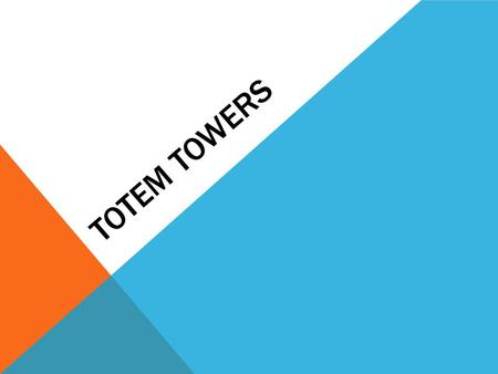 TOTEM TOWERS. TOTEM HISTORY Created by the Natives of the north west First known totem poles identified by European settlers in the late 1700's Served.