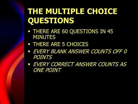 THE MULTIPLE CHOICE QUESTIONS  THERE ARE 60 QUESTIONS IN 45 MINUTES  THERE ARE 5 CHOICES  EVERY BLANK ANSWER COUNTS OFF 0 POINTS  EVERY CORRECT ANSWER.