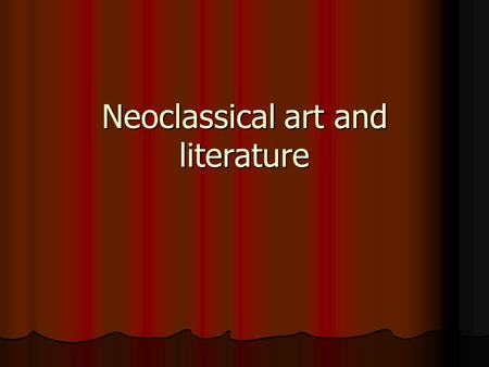 neoclassical literature Neoclassical definition, belonging or pertaining to a revival of classic styles or something that is held to resemble classic styles, as in art, literature, music, or architecture.