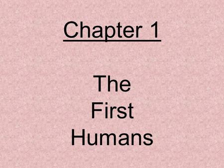Chapter 1 The First Humans