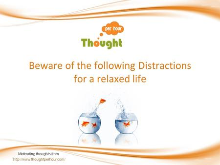 Beware of the following Distractions for a relaxed life Motivating thoughts from.