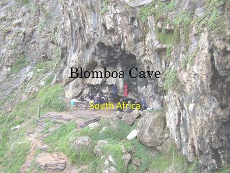 Blombos Cave South Africa. Blombos cave The Blombos cave is in a calcarentine limestone cliff in the Southern Cape coast in South Africa. Archeological.