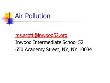 Air Pollution Inwood Intermediate School 52 650 Academy Street, NY, NY 10034.