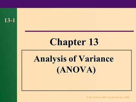 © The McGraw-Hill Companies, Inc., 2000 13-1 Chapter 13 Analysis of Variance (ANOVA)