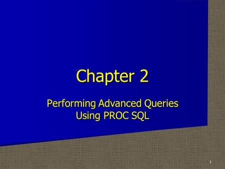 Performing Advanced Queries Using PROC SQL Chapter 2 1.