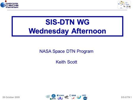 NASA Space DTN Program Keith Scott SIS-DTN WG Wednesday Afternoon 28 October 2009SIS-DTN 1.