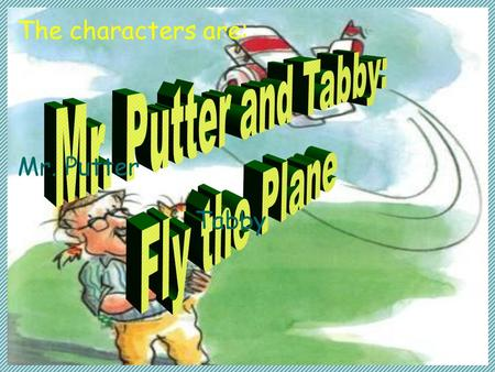 Mr. Putter Tabby The characters are:. Author: Cynthia Rylant  Cynthia Rylant was born in Hopewell, Virginia on June 6, 1954. She grew up with her mother.