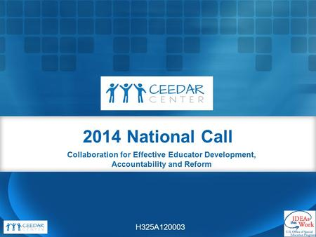 2014 National Call Collaboration for Effective Educator Development, Accountability and Reform H325A120003.