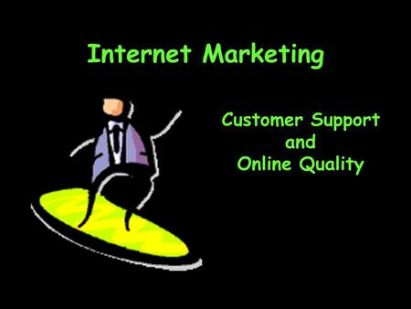 Internet Marketing Customer Support and Online Quality.