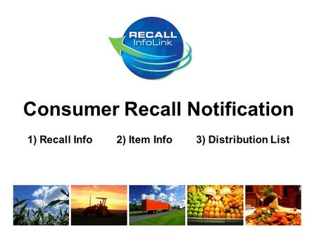 Consumer Recall Notification 1) Recall Info 2) Item Info 3) Distribution List.