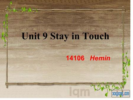 Unit 9 Stay in Touch 14106 Hemin. Teaching aims: To improve the students' ability of listening and speaking. To master some useful expressions and key.