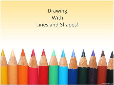 Drawing With Lines and Shapes!. Three Dimensions 1- Dimensional 2- Dimensional 3- Dimensional What in the world does that mean?