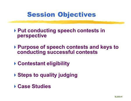 SLIDE #1 Session Objectives  Put conducting speech contests in perspective  Purpose of speech contests and keys to conducting successful contests  Contestant.