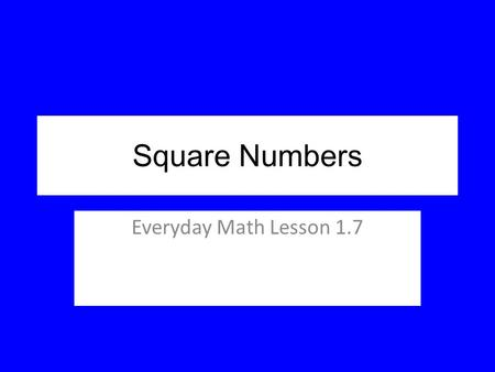 Square Numbers Everyday Math Lesson 1.7.