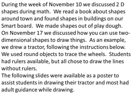 During the week of November 10 we discussed 2 D shapes during math. We read a book about shapes around town and found shapes in buildings on our Smart.