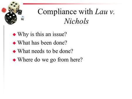 Compliance with Lau v. Nichols u Why is this an issue? u What has been done? u What needs to be done? u Where do we go from here?