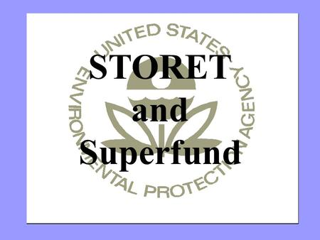 STORET and Superfund. Superfund's Philosophy Towards STORET STORET is the archive…