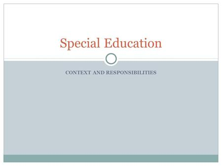CONTEXT AND RESPONSIBILITIES Special Education. Legislation for the education of children with Special Needs US: Federal legislation (IDEA) Canada: Provincial.