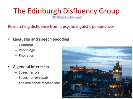 The Edinburgh Disfluency Group  Researching disfluency from a psycholinguistic perspective: Language.