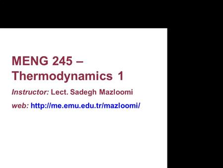 MENG 245 – Thermodynamics 1 Instructor: Lect. Sadegh Mazloomi web: