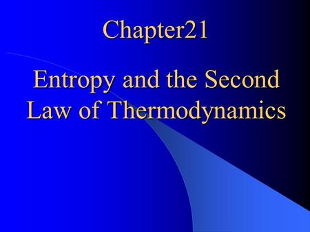 Chapter21 Entropy and the Second Law of Thermodynamics.