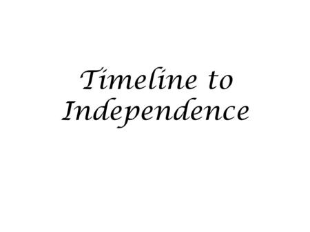 "Timeline to Independence. George Washington to Robert Mackenzie October 9, 1774 ""…and I think I can announce it as a fact, that it is not the wish or."