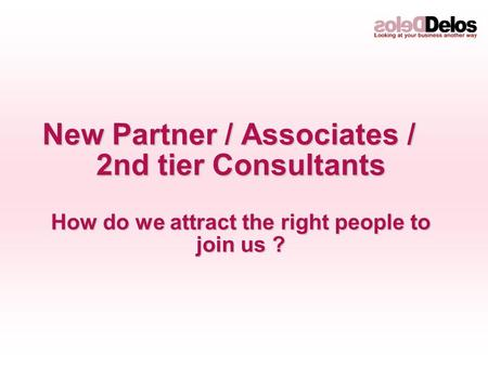 New Partner / Associates / 2nd tier Consultants How do we attract the right people to join us ?