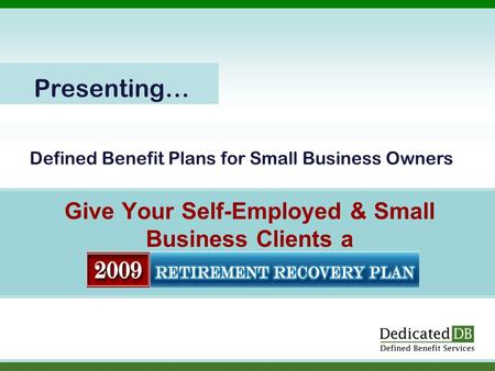 Defined Benefit Plans for Small Business Owners Give Your Self-Employed & Small Business Clients a Presenting…