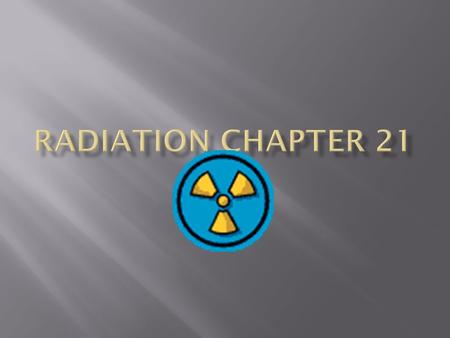  Background radiation: radiation we are exposed to all our lives  Most background radiation is naturally occurring arising from:  Sun & outer space.