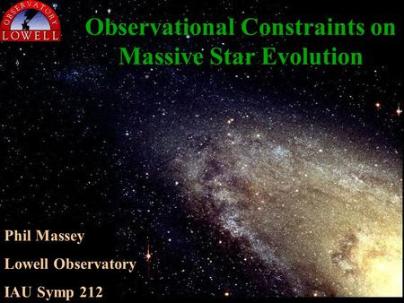 Observational Constraints on Massive Star Evolution Phil Massey Lowell Observatory IAU Symp 212.