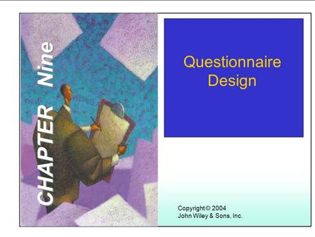 Learning Objectives Copyright © 2004 John Wiley & Sons, Inc. Questionnaire Design CHAPTER Nine.