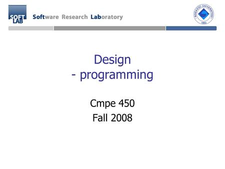 Design - programming Cmpe 450 Fall 2008. Dynamic Analysis Software quality Design carefully from the start Simple and clean Fewer errors Finding errors.