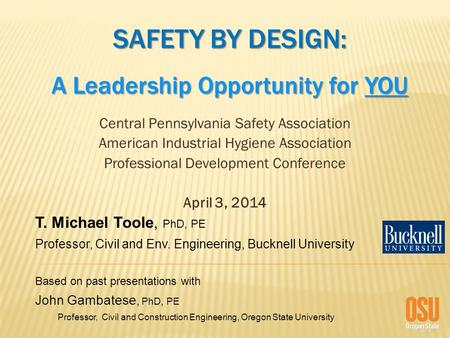 SAFETY BY DESIGN: A Leadership Opportunity for YOU Central Pennsylvania Safety Association American Industrial Hygiene Association Professional Development.
