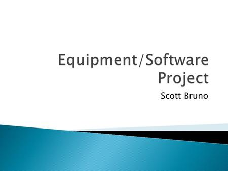Scott Bruno.  Heart Rate monitors  Pedometers  Dartfish Software  Wii Fit  Xbox Kinect.