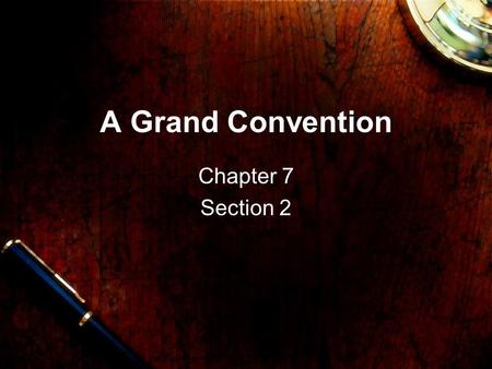 A Grand Convention Chapter 7 Section 2. Meeting in Philadelphia Delegates decided to meet in Philadelphia in May of 1787 in order to create a strong and.