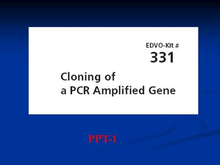 PPT-1. Experiment Objective: The objective of this experiment is to amplify a DNA fragment by Polymerase Chain Reaction (PCR) and to clone the amplified.