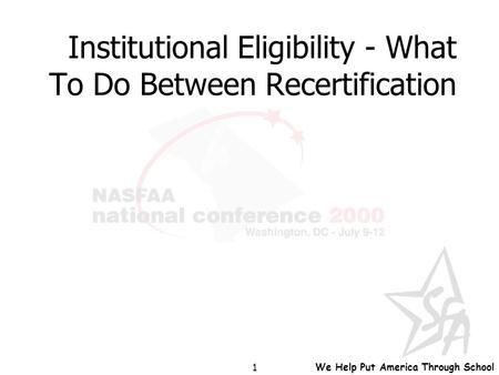 We Help Put America Through School 1 Institutional Eligibility - What To Do Between Recertification.