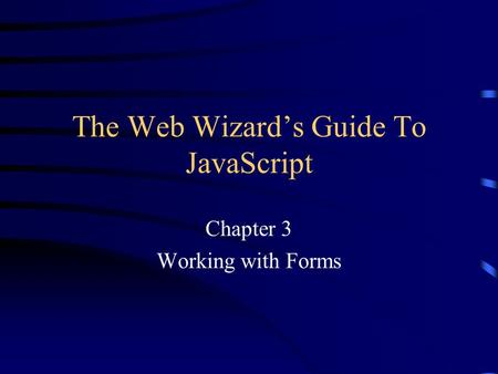 The Web Wizard's Guide To JavaScript Chapter 3 Working with Forms.