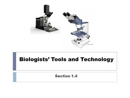 Biologists' Tools and Technology Section 1.4. Compound Light Microscope Compound light microscopes: Used to view living or preserved specimens Light passes.