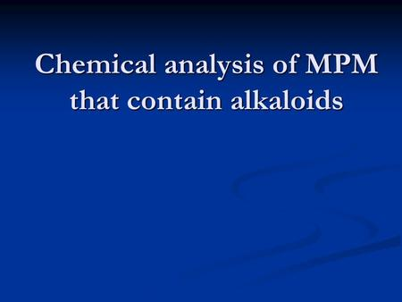 Chemical analysis of MPM that contain alkaloids