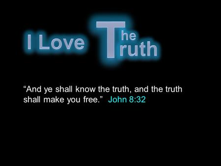 """And ye shall know the truth, and the truth shall make you free."" John 8:32."