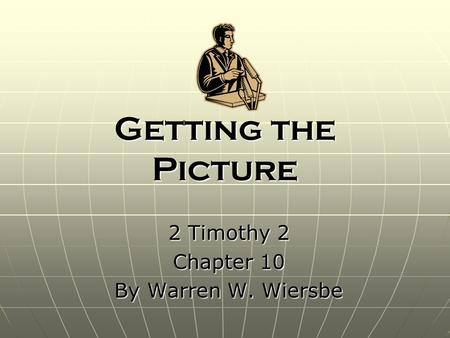 Getting the Picture 2 Timothy 2 Chapter 10 By Warren W. Wiersbe.