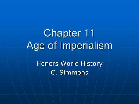 Chapter 11 Age of Imperialism Honors World History C. Simmons.