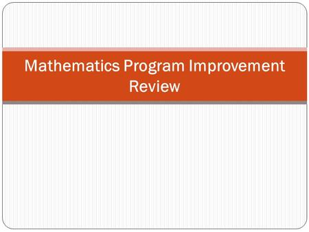 Mathematics Program Improvement Review. KWL Complete the following sections of the KWL Chart K – What you know? W – What you want to know? We will complete.